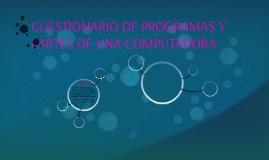 CUESTIONARIO DE PROGRAMAS Y PARTES DE UNA COMPUTADORA
