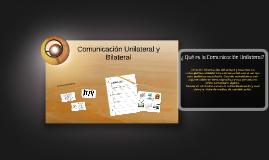Comunicación Unilateral y Bilateral