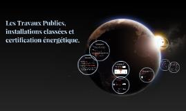 Les Travaux Publics, installations classées et certification énergétique