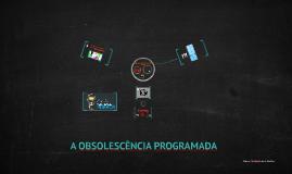 Copy of OBSOLESCÊNCIA PROGRAMADA