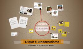 Copy of O que é etnocentrismo