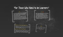 """For Those Who Need to be Learners"""