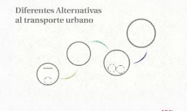 Diferentes Alternativas al transporte urbano