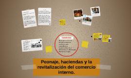 Copy of Peonaje, haciendas y la revitalización del comercio interno.