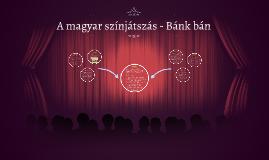 A magyar színjátszás - Bánk bán