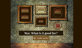 War, What is it good for?