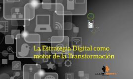 La Estrategia Digital como motor de la Transformación.