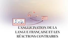 L'ANGLICISATION DE LA LANGUE FRANÇAISE ET LES RÉACTIONS CONT