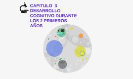 CAPITULO  3 DESARROLLO COGNITIVO DURANTE LOS 2 PRIMEROS AÑOS