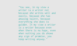 """You see, in my view a writer is a writer not because she wr"