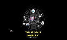 """""""LOS MUNDOS POSIBLES"""""""