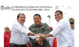 EL PRESIDENCIALISMO EN VENEZUELA, NICARAGUA Y ECUADOR (2006