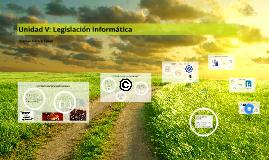 Unidad V: Legislación informática