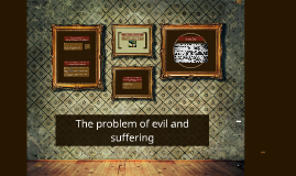 The problem of evil and suffering