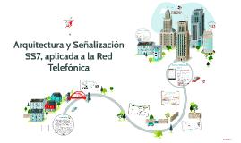 Copy of Arquitectura y Señalización SS7, aplicada a la Red Telefónic