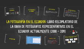 LA FOTOGRAFÍA EN EL ECUADOR: LIBRO RECOPILATORIO DE  LA OBRA