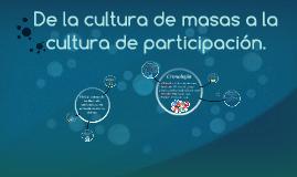 De la cultura de masas a la cultura de participación