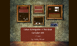 Culture & Immigration: A Third-Grade Curriculum Unit