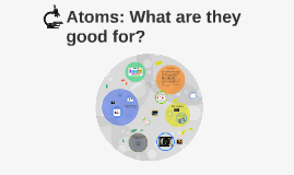 Atoms: What are they good for?