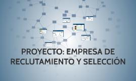 Copy of PROYECTO EMPRESA DE RECLUTAMIENTO Y SELECCIÓN