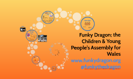 Funky Dragon; the Children & Young People's Assembly for Wal