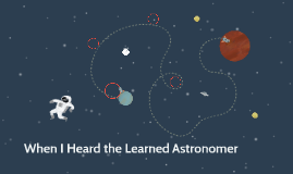 When I Heard the Learned Astronomer