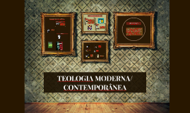 Copy of TEOLOGIA MODERNA/CONTEMPORÂNEA