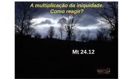 A multiplicação da iniquidade.