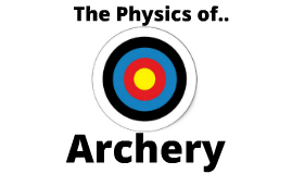Copy of Copy of The Physics of Archery