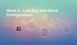 Week 3 - Labeling and Moral Entrepreneurs