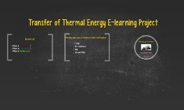 Copy of Transfer of Thermal Energy E-learning Project