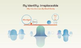 My Identity: Irreplaceable