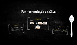 Pão: fermentação alcoólica