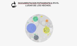 DOCUMENTACION FOTOGRAFICA EN EL LUGAR DE LOS HECHOS.