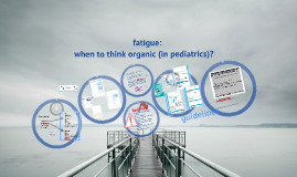 fatigue - when to think organic (in pediatrics)?