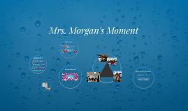 Mrs. Morgan's Moment