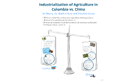 Copy of Industrialization of Agriculture in Colombia vs. China