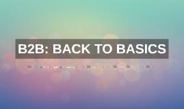 Copy of B2B: BACK TO BASICS