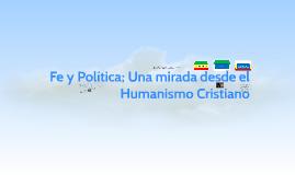 Fe y Politica; Una mirada desde el Humanismo Cristiano