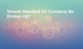 Should Standard Oil Company Be Broken Up?
