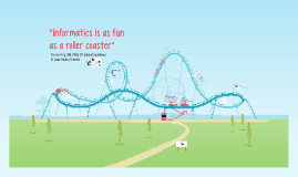 Informatics  is as fun as a  rollercoaster by Teresa Frey