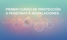 PRIMER CURSO DE PROTECCIÓN A PERSONAS E INSTALACIONES