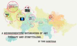 The Neuroscientfic integration of Art Therapy and Storytelling