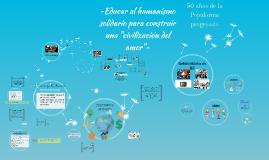 """Copy of Educar al humanismo solidario para construir una """"civilizaci"""