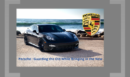 Copy of  Porsche Case: Guarding the Old, While Bringing in the New