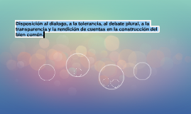 Disposición al dialogo, a la tolerancia, al debate plural, a