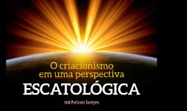O criacionismo em uma perspectiva escatológica