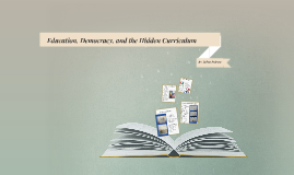 Copy of Education, Democracy, and the Hidden Curriculum