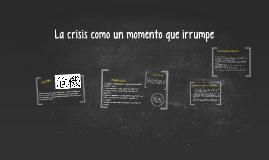 CRISIS: como un momento que irrumpe (situación concreta, det