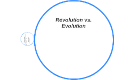 Revolution vs. Evolution